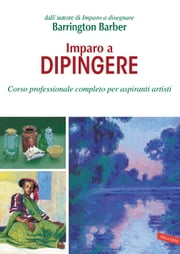 Imparo a dipingere ebook by Barrington Barber,Angelo Mojetta