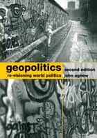 Geopolitics - Re-Visioning World Politics ebook by John Agnew