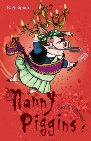 Nanny Piggins And The Wicked Plan 2 ebook by R.A. Spratt