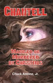 Chantell, Married or Murdered By Christmas 電子書 by Chuck Antone Jr