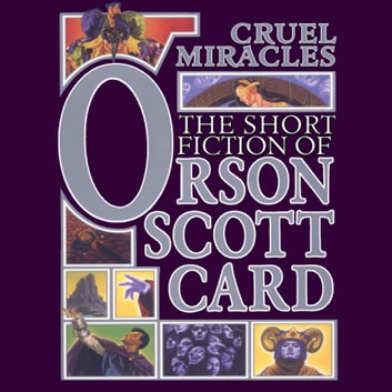 Cruel Miracles - Tales of Death, Hope, and Holiness audiobook by Orson Scott Card
