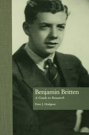 Benjamin Britten - A Guide to Research ebook by Peter J. Hodgson