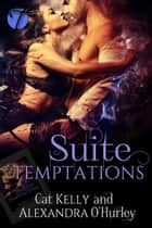 Suite Temptations ebook by Cat Kelly, Alexandra O'Hurley