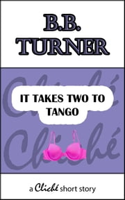 It Takes Two To Tango ebook by B.B. Turner