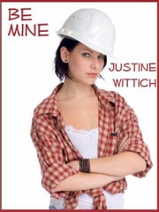 Be Mine ebook by Justine Wittich