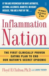 Inflammation Nation - The First Clinically Proven Eating Plan to End Our Nation's Secret Epidemic ebook by Floyd H. Chilton, Ph.D.