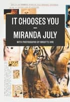 It Chooses You ebook by Miranda July
