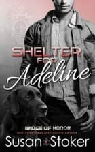 Shelter for Adeline - A Firefighter/Police Romantic Suspense Novel ebook by Susan Stoker