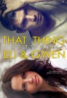 That Thing Between Eli and Gwen 電子書籍 J.J. McAvoy