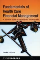 Fundamentals of Health Care Financial Management ebook by Steven Berger