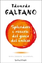 Splendori e miserie del gioco del calcio ebook by Eduardo Galeano, Pier Paolo Marchetti