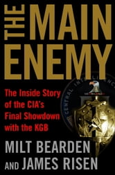 The Main Enemy - The Inside Story of the CIA's Final Showdown with the KGB ebook by Milton Bearden,James Risen
