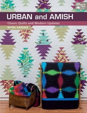 Urban and Amish - Classic Quilts and Modern Updates ebook by Myra Harder