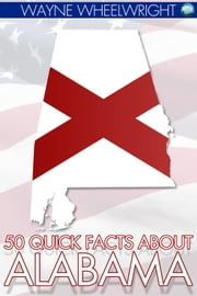 50 Quick Facts about Alabama ebook by Wayne Wheelwright