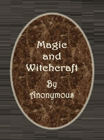 Magic and Witchcraft ebook by Anonymous