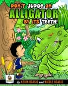 Don't Judge An Alligator By Its Teeth! - Benjamin's Adventures, #1 ebook by Kevin Ocasio, Nicole Ocasio