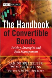 The Handbook of Convertible Bonds - Pricing, Strategies and Risk Management ebook by Jan De Spiegeleer,Wim Schoutens,Philippe Jabre