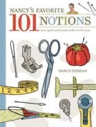 Nancy's Favorite 101 Notions: Sew, Quilt and Embroider with Ease ebook by Nancy Zieman