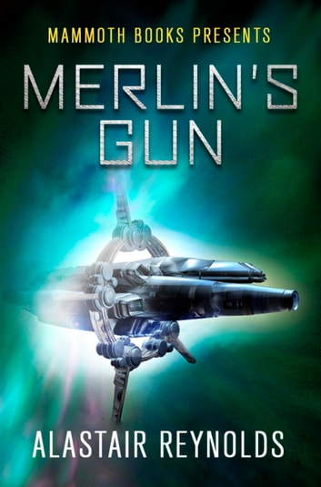 Mammoth Books presents Merlin's Gun ebook by Alastair Reynolds