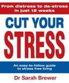 Cut Your Stress ebook by Sarah Brewer