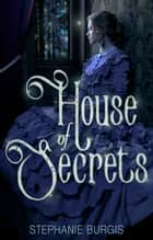 House of Secrets ebook by Stephanie Burgis