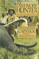 The Last Ivory Hunter - The Saga of Wally Johnson ebook by Peter Hathaway Capstick