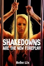 Shakedowns Are The New Foreplay (A Lesbian Erotic Romance Novella) ebook by Bebe Lix