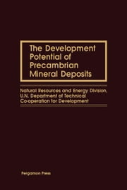 The Development Potential of Precambrian Mineral Deposits: Natural Resources and Energy Division, U.N. Department of Technical Co-Operation for Develo ebook by Zhou, Yong