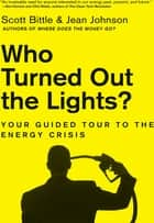 Who Turned Out the Lights? ebook by Scott Bittle,Jean Johnson