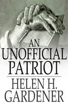 An Unofficial Patriot ebook by Helen H. Gardener