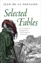 Selected Fables ebook by Jean de La Fontaine, Christopher Betts