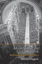 A Council for the Global Church - Receiving Vatican II in History ebook by Massimo Faggioli