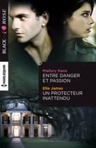 Entre danger et passion - Un protecteur inattendu ebook by Mallory Kane, Elle James