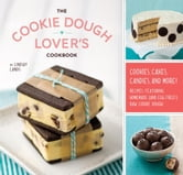 The Cookie Dough Lover's Cookbook - Cookies, Cakes, Candies, and More ebook by Lindsay Landis