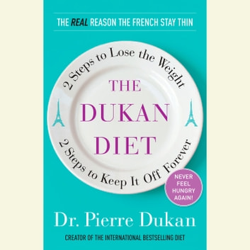 The Dukan Diet - 2 Steps to Lose the Weight, 2 Steps to Keep It Off Forever livre audio by Pierre Dukan