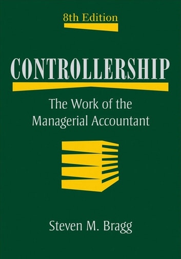 Controllership - The Work of the Managerial Accountant ebook by Steven M. Bragg