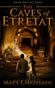 The Caves of Etretat: Part One of Four ebook by Matt Chatelain