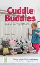 Cuddle Buddies Animal Softie Pattern ebook by Kirstyn Cogan