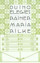 Duino Elegies - A Bilingual Edition ebook by Rainer Maria Rilke, Edward Snow