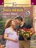 You're My Baby ebook by Laura Abbot