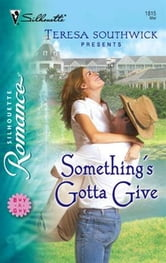 Something's Gotta Give ebook by Teresa Southwick