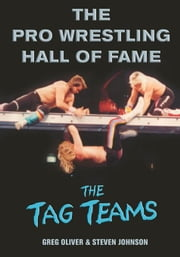 The Pro Wrestling Hall of Fame: The Tag Teams ebook by Oliver, Greg