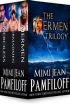 BOXED SET: The Mermen Trilogy ebook by Mimi Jean Pamfiloff
