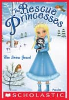 Rescue Princesses #5: The Snow Jewel ebook by Paula Harrison