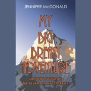 My Big Breast Adventure - Or How I Found The Dalai Lama In My Letterbox audiobook by Jennifer McDonald