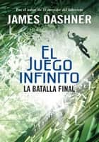 La batalla final (El juego infinito 3) ebook by James Dashner