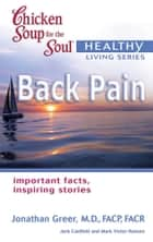 Chicken Soup for the Soul Healthy Living Series: Back Pain - Important Facts, Inspiring Stories ebook by Jack Canfield, Mark Victor Hansen