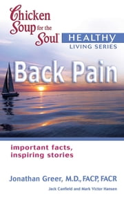 Chicken Soup for the Soul Healthy Living Series: Back Pain - Important Facts, Inspiring Stories ebook by Jack Canfield,Mark Victor Hansen