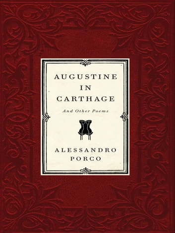 Augustine In Carthage And Other Poems ebook by Alessandro Porco