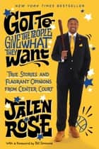 Got to Give the People What They Want - True Stories and Flagrant Opinions from Center Court ebook by Jalen Rose